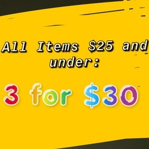 All Items $25 and under: 3 for $30!!